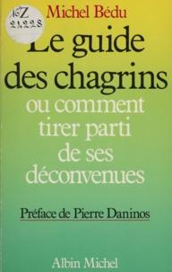 Michel Bedu - Le Guide des chagrins ou Comment tirer parti de ses déconvenues.