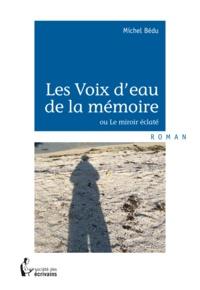Michel Bedu - Les voix d'eau de la mémoire.
