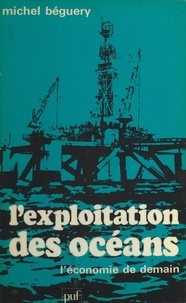 Michel Béguery et Pierre Tabatoni - L'exploitation des océans - L'économie de demain.