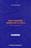 Michel Bélanger - Droit européen général de la santé - Bilan d'un droit moderne.