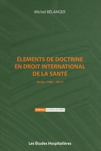 Michel Bélanger - Eléments de doctrine en droit international de la santé (écrits 1981-2011).