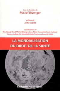 Michel Bélanger - La mondialisation du droit de la santé.