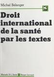 Michel Bélanger et Christine Michel - Le Droit international de la santé par les textes.