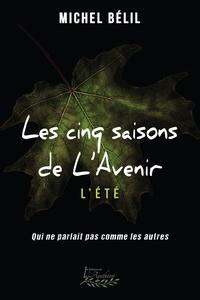 Michel Bélil - Les Cinq saisons de L'Avenir Tome 4 - L'été - Qui ne parlait pas comme les autres.