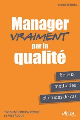 Michel Bellaïche - Manager vraiment par la qualité - Enjeux, méthodes et études de cas.