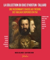 Michel Bellanger - La Collection du duc d'Hostun-Tallard - Une passionnante chasse aux trésors des tableaux dispersés en 1756.