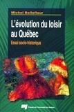 Michel Bellefleur - L'évolution du loisir au Québec - Essai socio-historique.