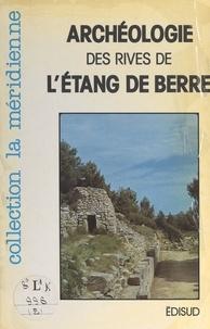 Michel Bellet et  Collectif - Guide archéologique des rives de l'étang de Berre.