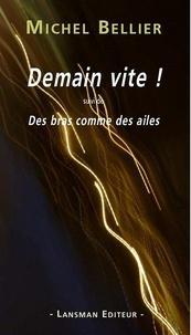 Michel Bellier - Demain vite ! suivi de Des bras comme des ailes.