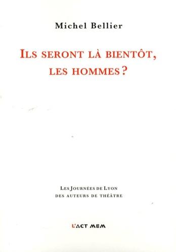 Michel Bellier - Ils seront là bientôt, les hommes ?.