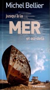 Michel Bellier - Jusqu'à la mer et au-delà.