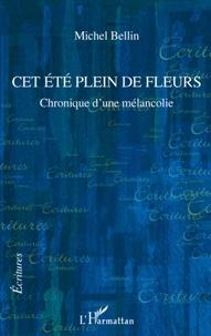 Michel Bellin - Cet été plein de fleurs - Chronique d'une mélancolie.