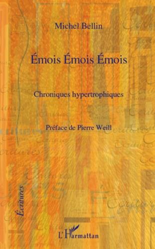 Michel Bellin - Emois Emois Emois - Chroniques hypertrophiques.