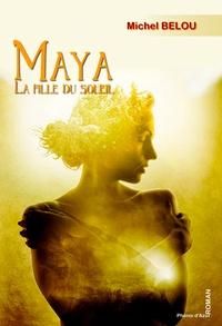 Michel Belou - Maya, la fille du soleil.