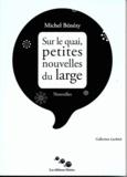 Michel Bénézy - Sur le quai, petites nouvelles du large.
