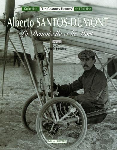 Michel Bénichou - Alberto Santos-Dumont - La Demoiselle et la mort.