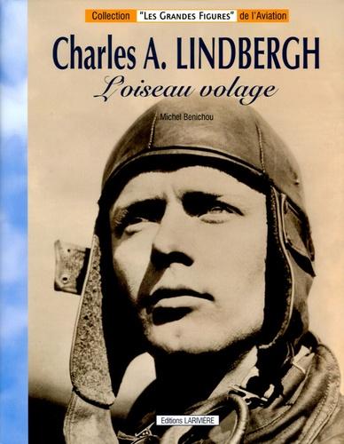 Michel Bénichou - Charles A. Lindbergh - L'oiseau volage.