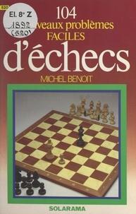 Michel Benoît - 104 nouveaux problèmes faciles d'échecs.
