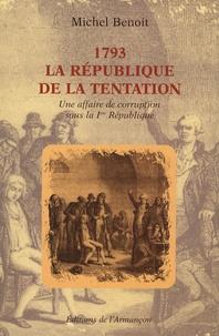 1793 La République de la tentation. Une affaire de corruption sous la Ière République - Michel Benoit