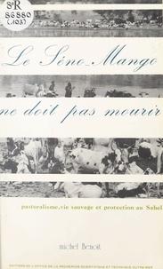 Michel Benoît - Le Séno-Mango ne doit pas mourir : pastoralisme, vie sauvage et protection au Sahel.
