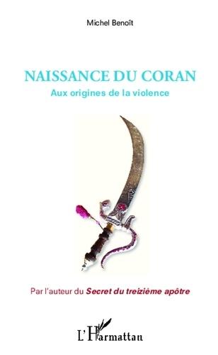 Michel Benoît - Naissance du Coran - Aux origines de la violence.