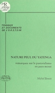 Michel Benoît - Nature peul du Yatenga : remarques sur le pastoralisme en pays mossi.