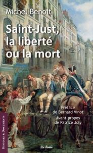 Michel Benoit - Saint-Just, la liberté ou la mort - Suivi de Le NIvernais-Morvan sous la Révolution.