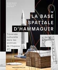 Michel Beretti et Jérôme Lamy - La base spatiale d'Hammaguir - Traversée culturelle dans les archives de l'Espace #1.