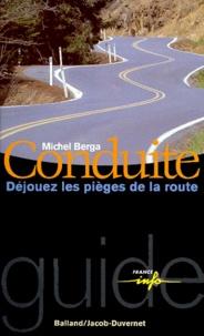 Michel Berga - CONDUITE. - Déjouez les pièges de la route.