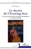 Michel Bergeyre - Le destin de l'Evening-Star - Les artistes du spectacle face à la première mondialisation et aux risques du voyage.