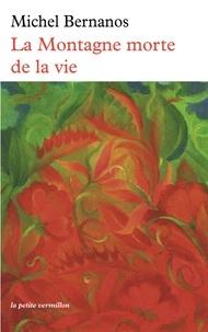 Michel Bernanos - La montagne morte de la vie.