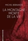Michel Bernanos - La montagne morte de la vie - Suivi de Ils ont déchiré son image....