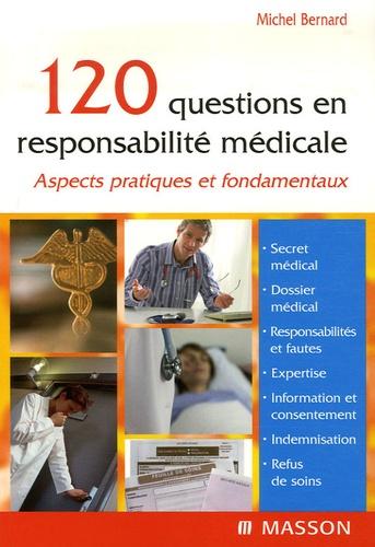 Michel Bernard - 120 questions en responsabilité médicale - Aspects pratiques et fondamentaux.