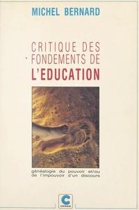 Michel Bernard - Critique des fondements de l'éducation ou Généalogie du pouvoir et-ou de l'impouvoir d'un discours.