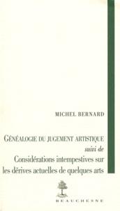 Michel Bernard - Généalogie du jugement artistique - Suivi de Considérations intempestives sur les dérives actuelles de quelques arts.