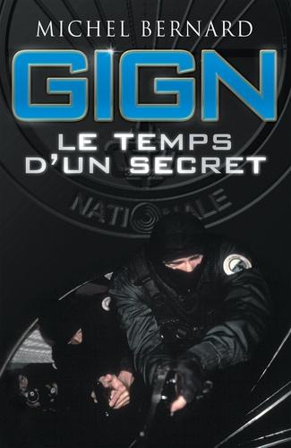 Michel Bernard et Gilbert Thiel - GIGN, le temps d'un secret - Les coulisses du Groupe d'intervention de la Gendarmerie nationale.