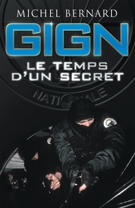 Michel Bernard - GIGN - Le temps d'un secret.