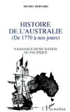 Michel Bernard - Histoire de l'Australie de 1770 à nos jours - Naissance d'une nation du Pacifique.