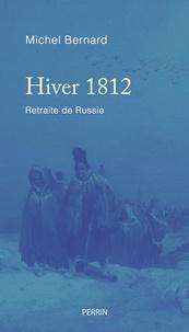 Michel Bernard - Hiver 1814 - Campagne de France.