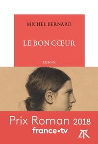 Ebook gratuit télécharger des fichiers epub Le bon coeur iBook par Michel Bernard 9782710383208 en francais