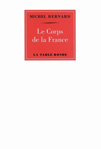 Michel Bernard - Le Corps de la France.