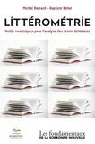 Michel Bernard et Baptiste Bohet - Littérométrie - Outils numériques pour l'analyse des textes littéraires.