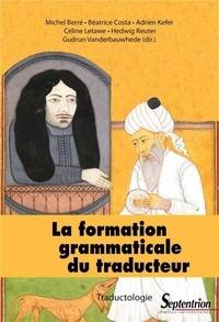 Michel Berré et Adrien Kefer - La formation grammaticale du traducteur.