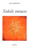 Michel Berthet - Soleils voraces.