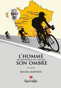Michel Berthod - L'homme qui descendait plus vite... que son ombre.