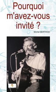 Michel Berthod - Pouquoi m'avez-vous invité ?.