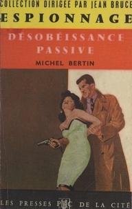 Michel Bertin et Jean Bruce - Désobéissance passive.