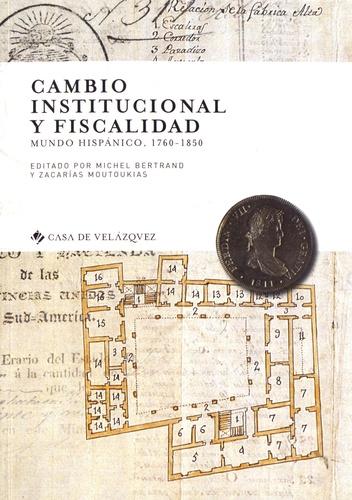 Cambio institucional y fiscalidad. Mundo hispanico, 1760-1850