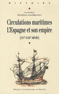 Michel Bertrand et Jean-Philippe Priotti - Circulations maritimes: l'Espagne et son empire - (XVIe - XVIIIe siècle).
