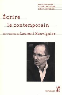 Michel Bertrand et Alberto Bramati - Ecrire le contemporain - Sur l'oeuvre de Laurent Mauvignier.